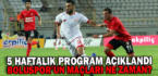5 HAFTALIK PROGRAM AÇIKLANDI